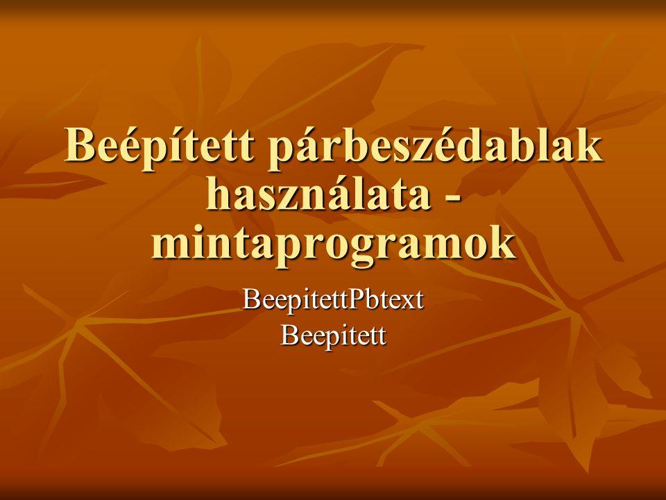 Beépített párbeszédablak használata - mintaprogramok BeepitettPbtextBeepitett