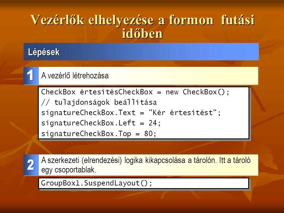Vezérlők elhelyezése a formon futási időben Lépések A vezérlő létrehozása CheckBox értesítésCheckBox = new CheckBox(); // tulajdonságok beállítása sig