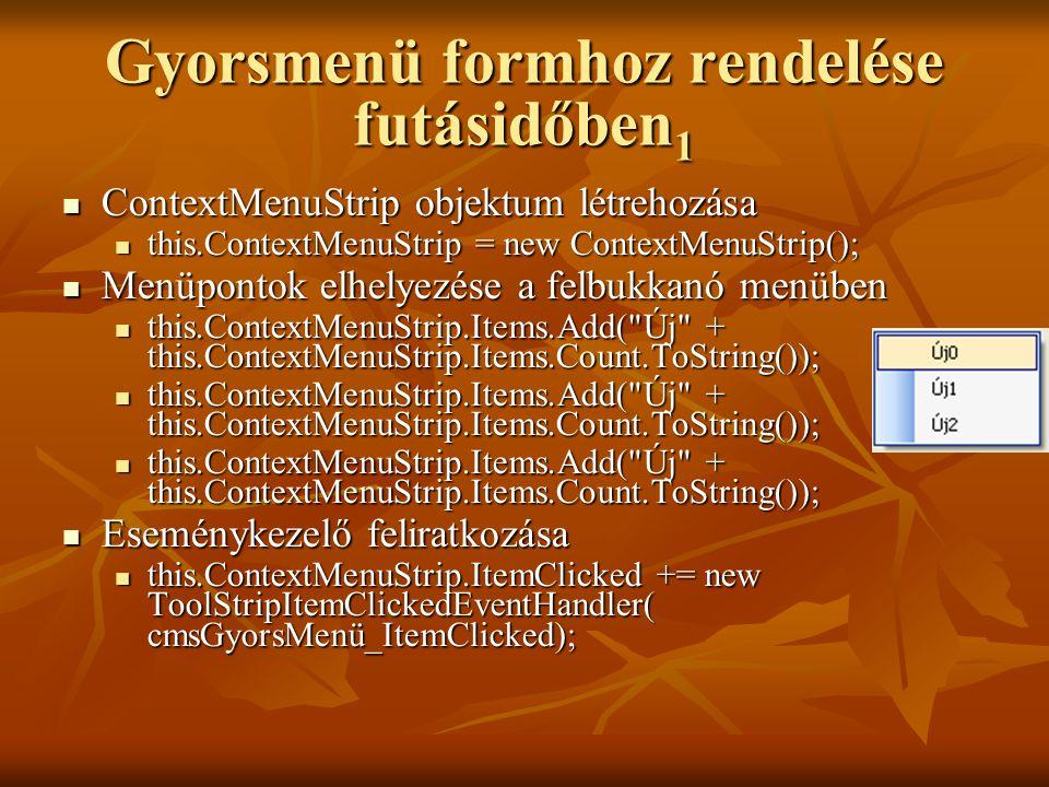Gyorsmenü formhoz rendelése futásidőben 1 ContextMenuStrip objektum létrehozása ContextMenuStrip objektum létrehozása this.ContextMenuStrip = new Cont