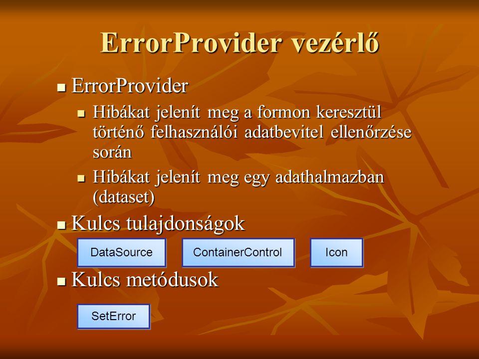 ErrorProvider vezérlő ErrorProvider ErrorProvider Hibákat jelenít meg a formon keresztül történő felhasználói adatbevitel ellenőrzése során Hibákat je