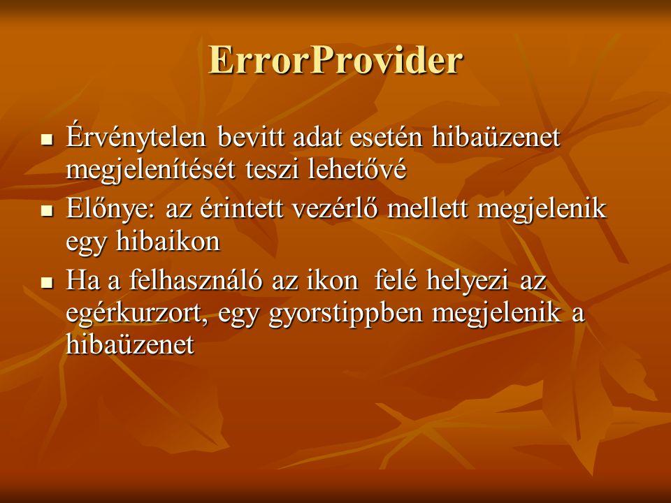 ErrorProvider Érvénytelen bevitt adat esetén hibaüzenet megjelenítését teszi lehetővé Érvénytelen bevitt adat esetén hibaüzenet megjelenítését teszi l
