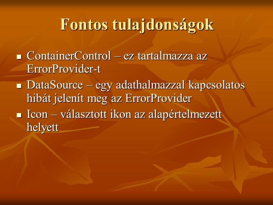 Fontos tulajdonságok ContainerControl – ez tartalmazza az ErrorProvider-t ContainerControl – ez tartalmazza az ErrorProvider-t DataSource – egy adatha
