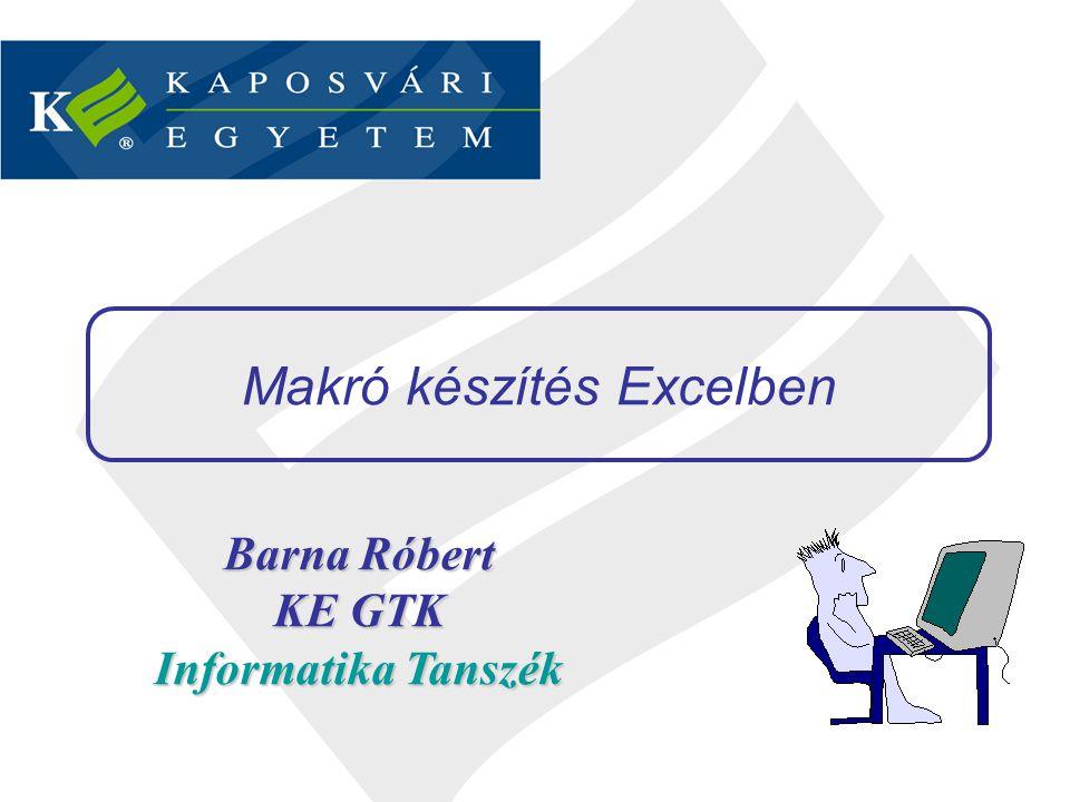 Barna Róbert KE GTK Informatika Tanszék Makró készítés Excelben