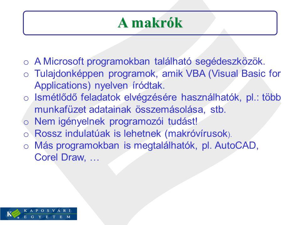 o A Microsoft programokban található segédeszközök. o Tulajdonképpen programok, amik VBA (Visual Basic for Applications) nyelven íródtak. o Ismétlődő