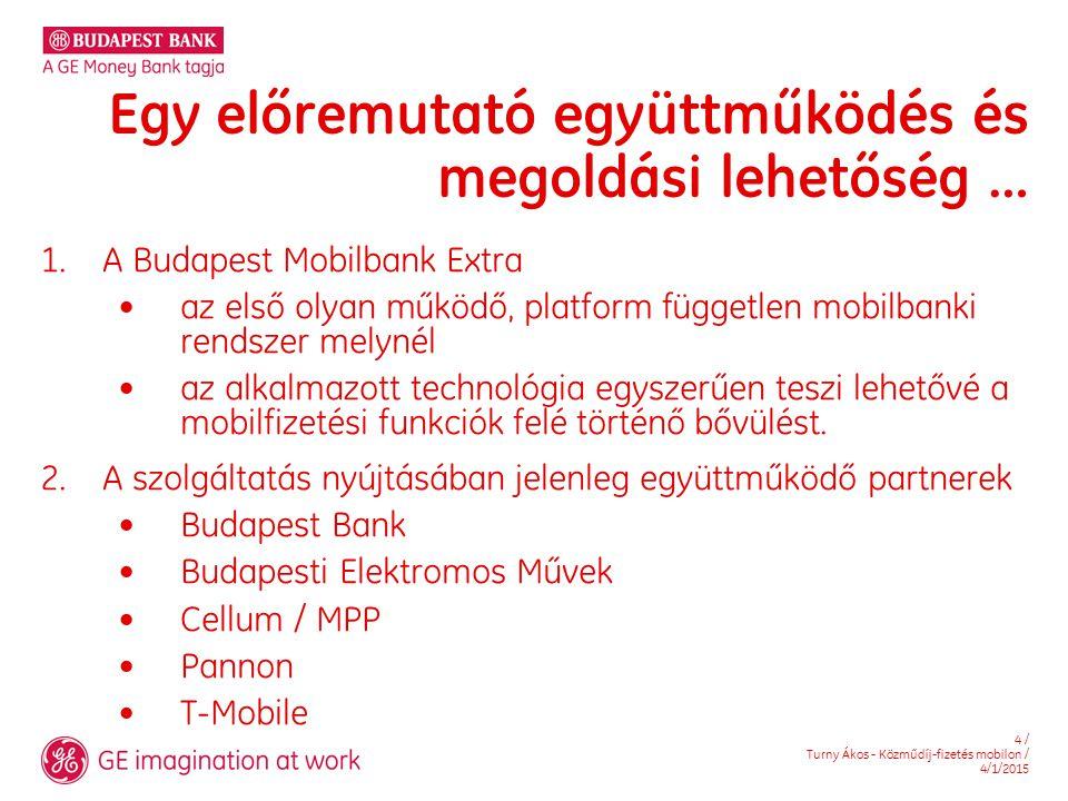 4 / Turny Ákos - Közműdíj-fizetés mobilon / 4/1/2015 Egy előremutató együttműködés és megoldási lehetőség … 1. A Budapest Mobilbank Extra az első olya
