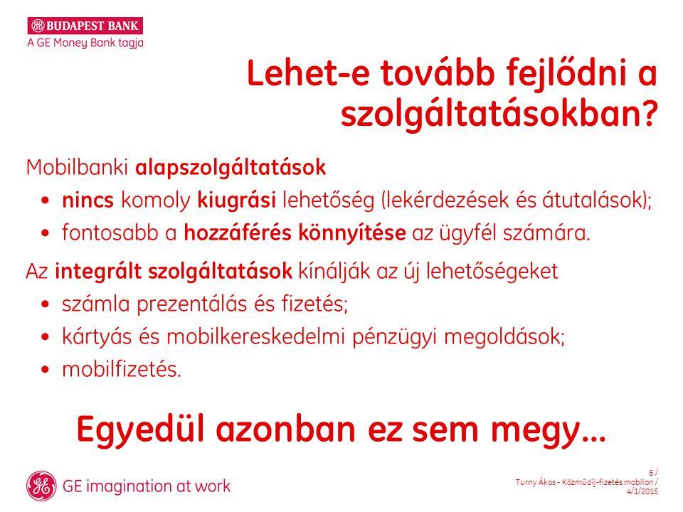 6 / Turny Ákos - Közműdíj-fizetés mobilon / 4/1/2015 Lehet-e tovább fejlődni a szolgáltatásokban.