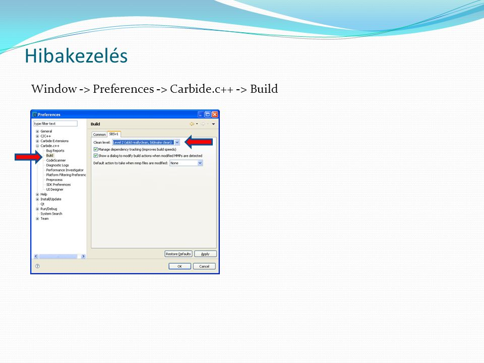Hibakezelés Window -> Preferences -> Carbide.c++ -> Build