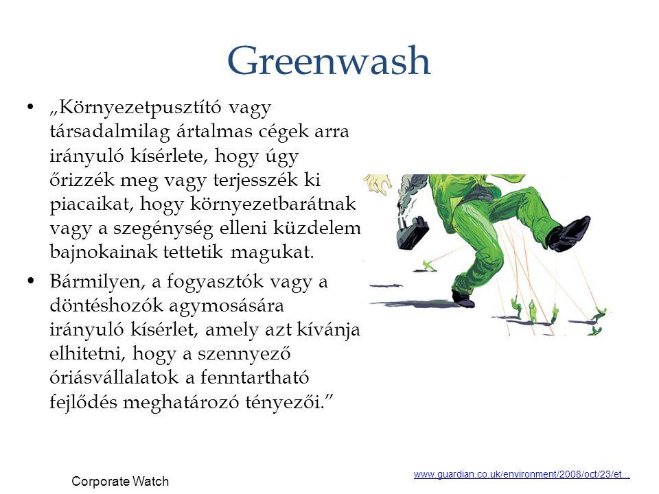 """Greenwash """" Környezetpusztító vagy társadalmilag ártalmas cégek arra irányuló kísérlete, hogy úgy őrizzék meg vagy terjesszék ki piacaikat, hogy körny"""