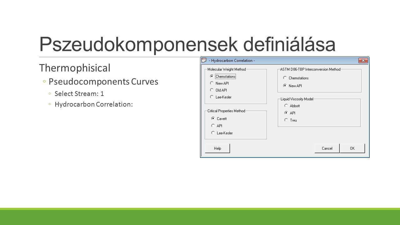 Pszeudokomponensek definiálása Thermophisical ◦Pseudocomponents Curves ◦Select Stream: 1 ◦Hydrocarbon Correlation:
