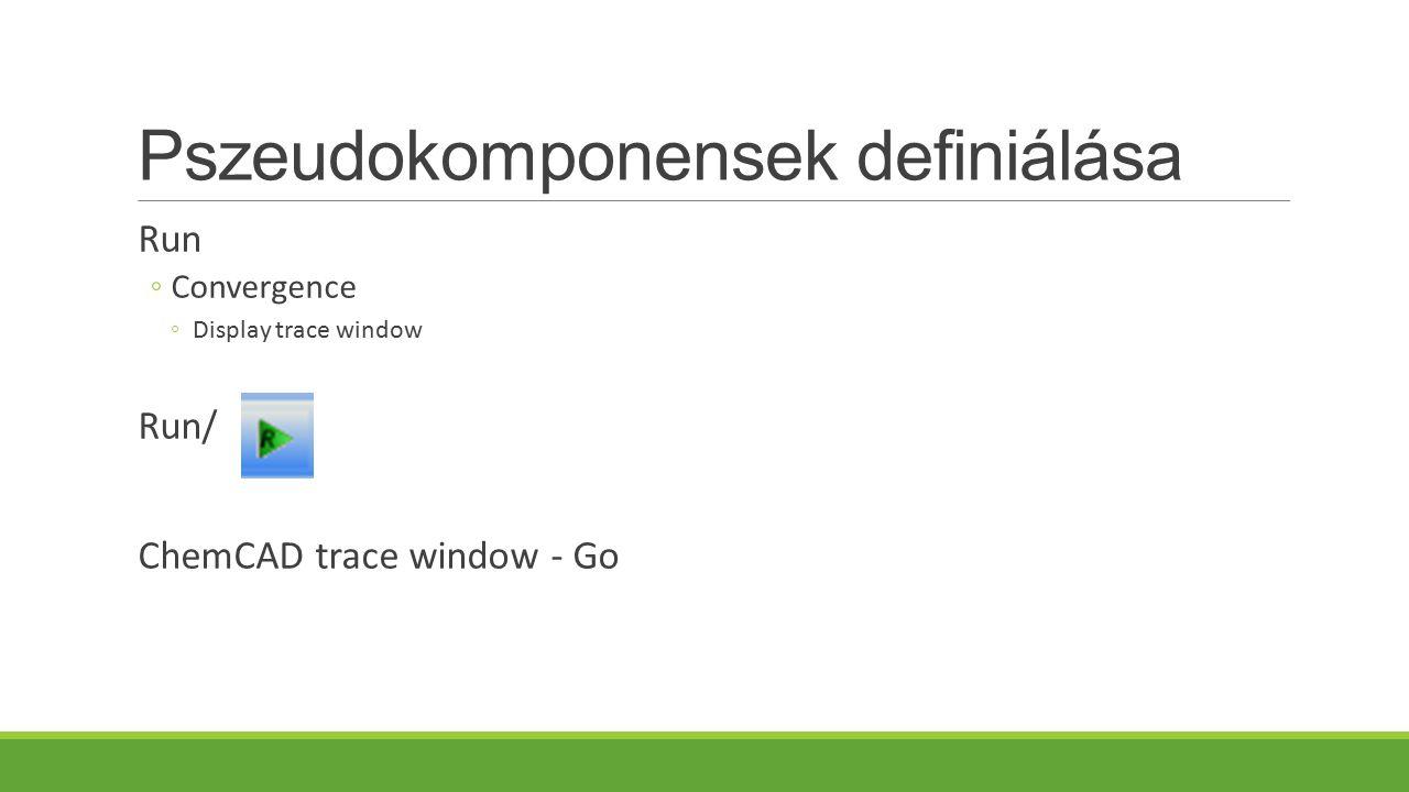 Run ◦Convergence ◦Display trace window Run/ ChemCAD trace window - Go
