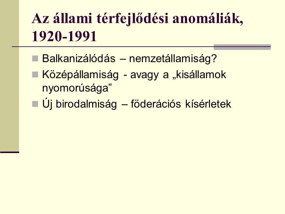 Az állami térfejlődési anomáliák, 1920-1991 Balkanizálódás – nemzetállamiság.