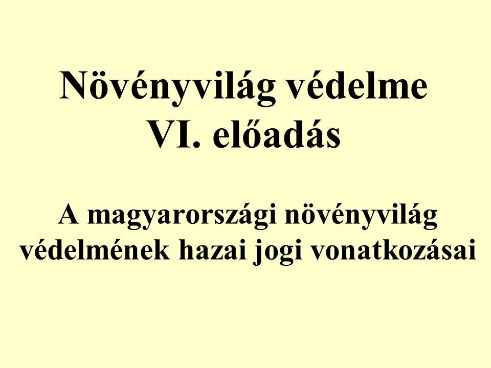 A magyarországi növényvilág védelmének hazai jogi vonatkozásai Növényvilág védelme VI. előadás
