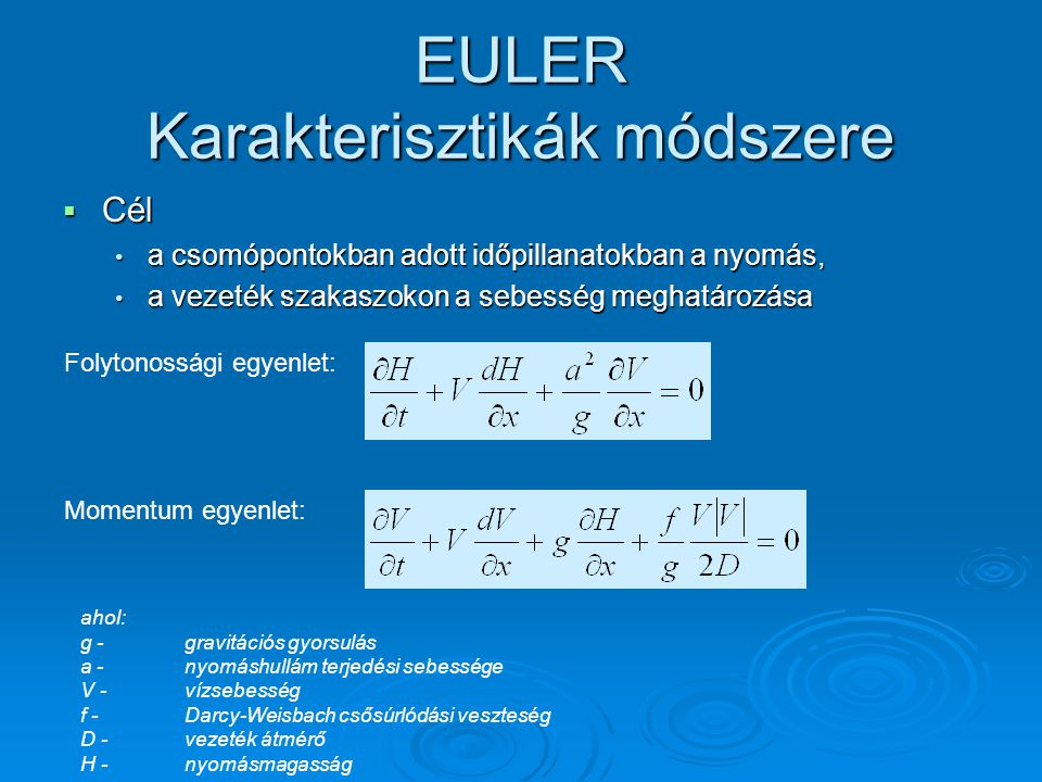 EULER Karakterisztikák módszere  Cél a csomópontokban adott időpillanatokban a nyomás, a csomópontokban adott időpillanatokban a nyomás, a vezeték sz