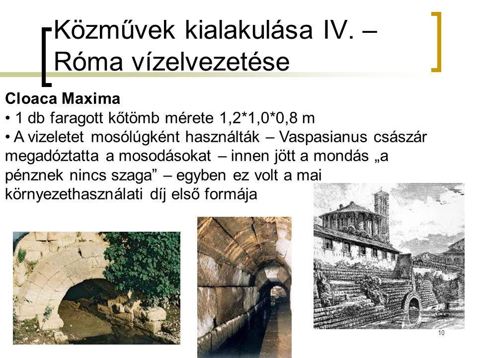 Közművek kialakulása IV. – Róma vízelvezetése 10 Cloaca Maxima 1 db faragott kőtömb mérete 1,2*1,0*0,8 m A vizeletet mosólúgként használták – Vaspasia