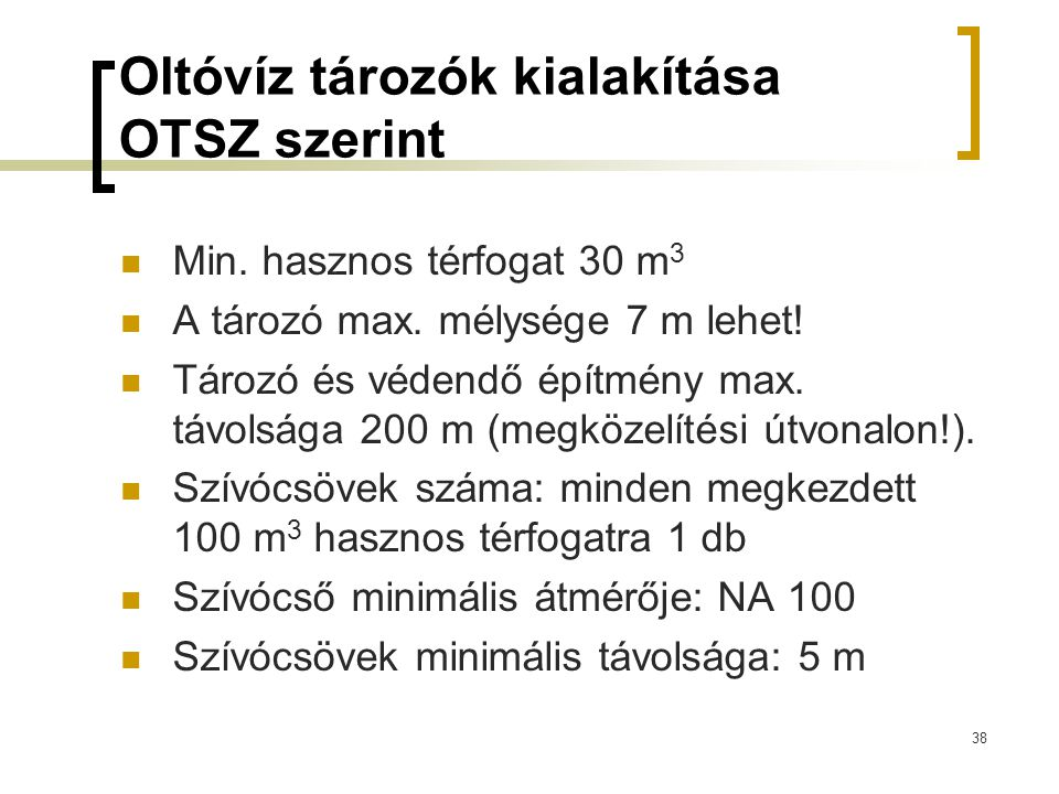 Oltóvíz tározók kialakítása OTSZ szerint Min. hasznos térfogat 30 m 3 A tározó max. mélysége 7 m lehet! Tározó és védendő építmény max. távolsága 200
