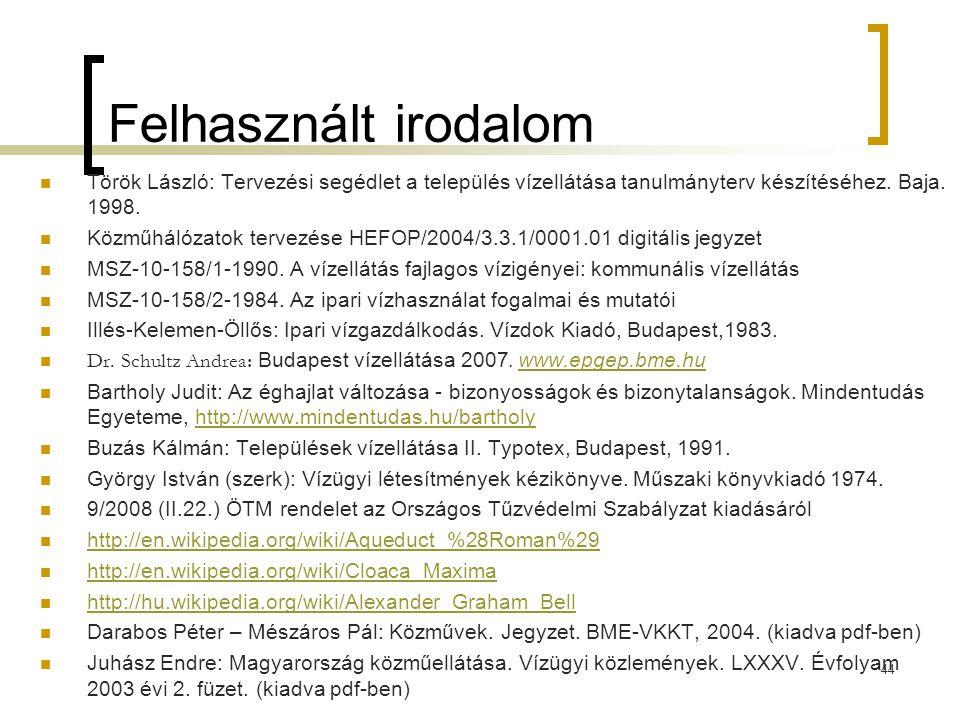 44 Felhasznált irodalom Török László: Tervezési segédlet a település vízellátása tanulmányterv készítéséhez. Baja. 1998. Közműhálózatok tervezése HEFO