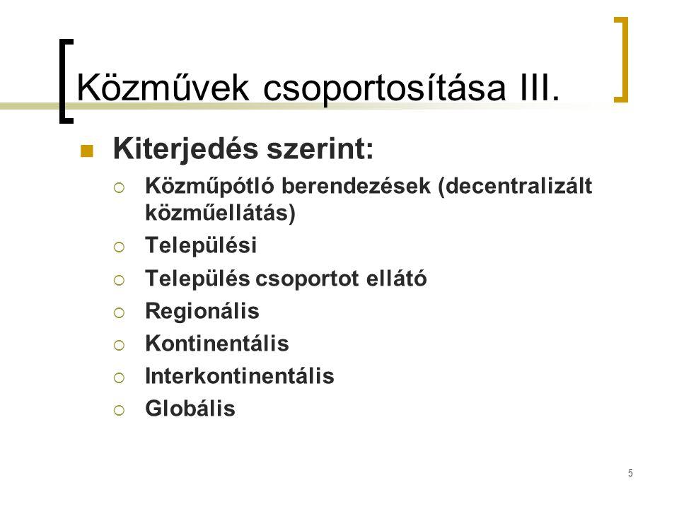 Közművek csoportosítása III. Kiterjedés szerint:  Közműpótló berendezések (decentralizált közműellátás)  Települési  Település csoportot ellátó  R
