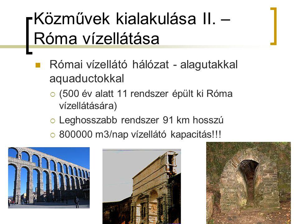 Közművek kialakulása II. – Róma vízellátása Római vízellátó hálózat - alagutakkal aquaductokkal  (500 év alatt 11 rendszer épült ki Róma vízellátásár