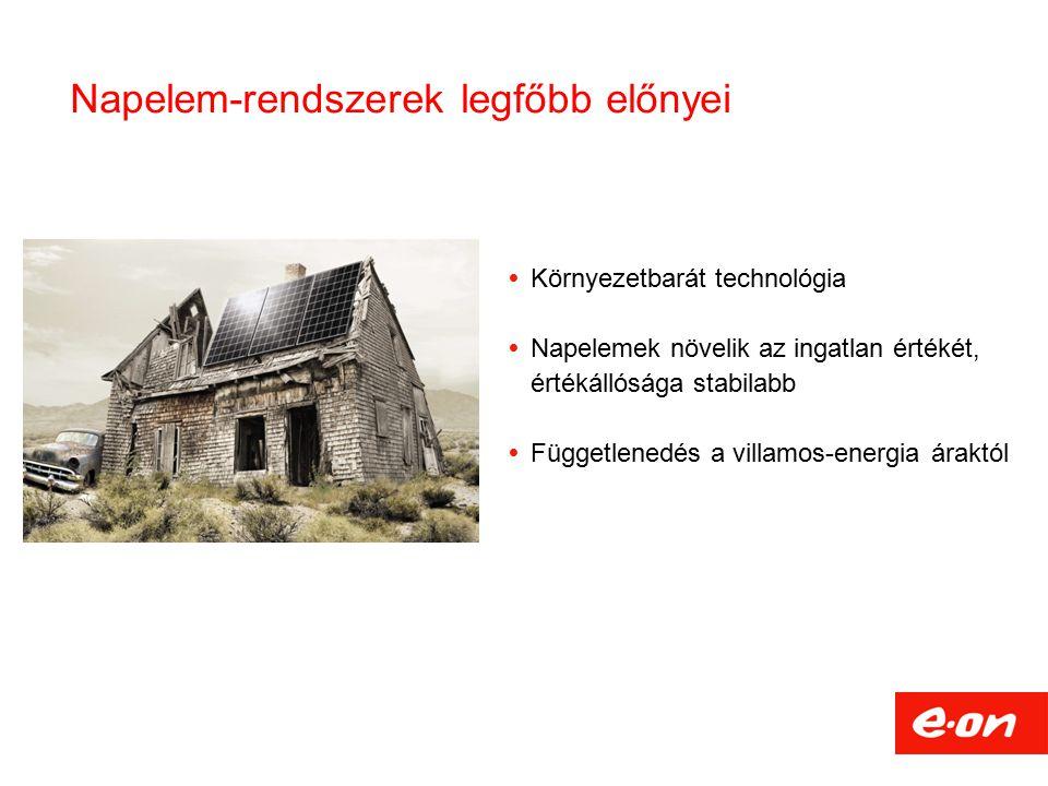 Napelem-rendszerek legfőbb előnyei  Környezetbarát technológia  Napelemek növelik az ingatlan értékét, értékállósága stabilabb  Függetlenedés a villamos-energia áraktól