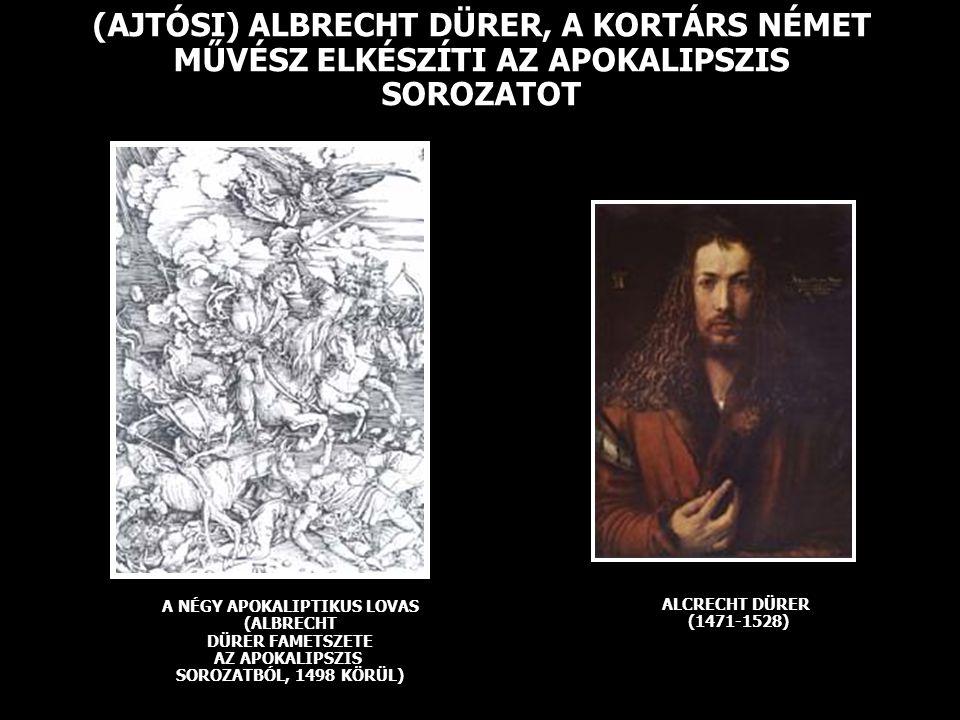 (AJTÓSI) ALBRECHT DÜRER, A KORTÁRS NÉMET MŰVÉSZ ELKÉSZÍTI AZ APOKALIPSZIS SOROZATOT A NÉGY APOKALIPTIKUS LOVAS (ALBRECHT DÜRER FAMETSZETE AZ APOKALIPSZIS SOROZATBÓL, 1498 KÖRÜL) ALCRECHT DÜRER (1471-1528)