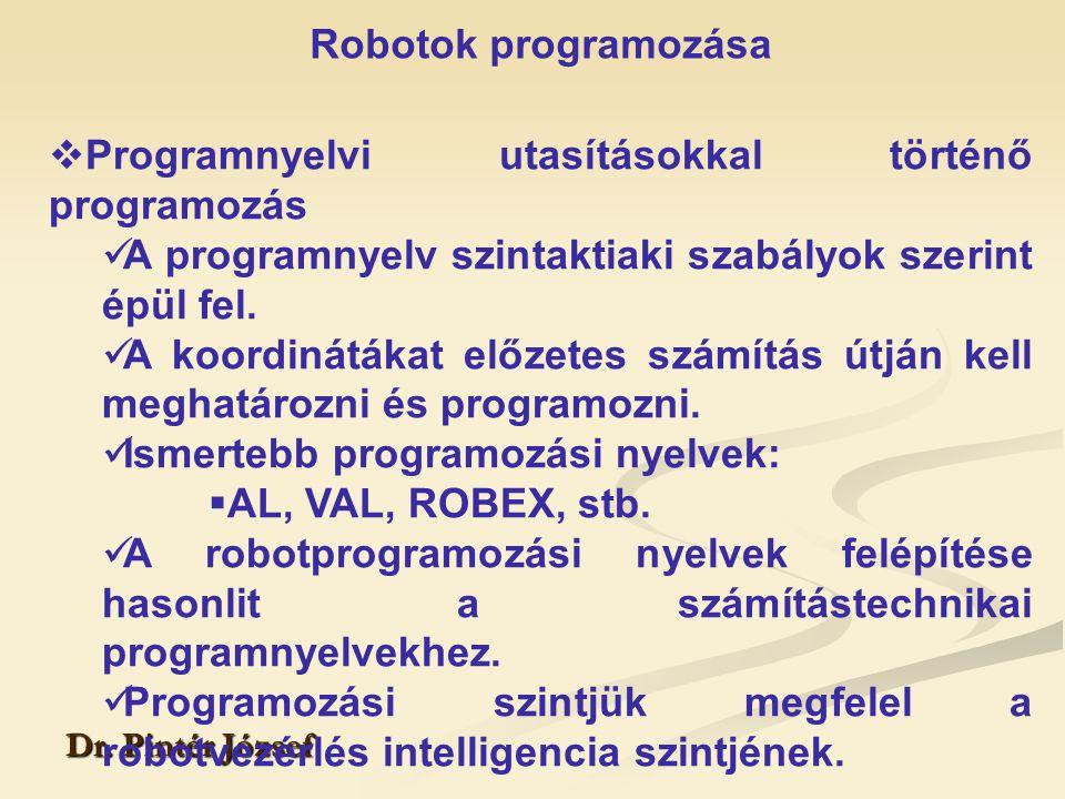 Robotok programozása Dr. Pintér József  Programnyelvi utasításokkal történő programozás A programnyelv szintaktiaki szabályok szerint épül fel. A koo