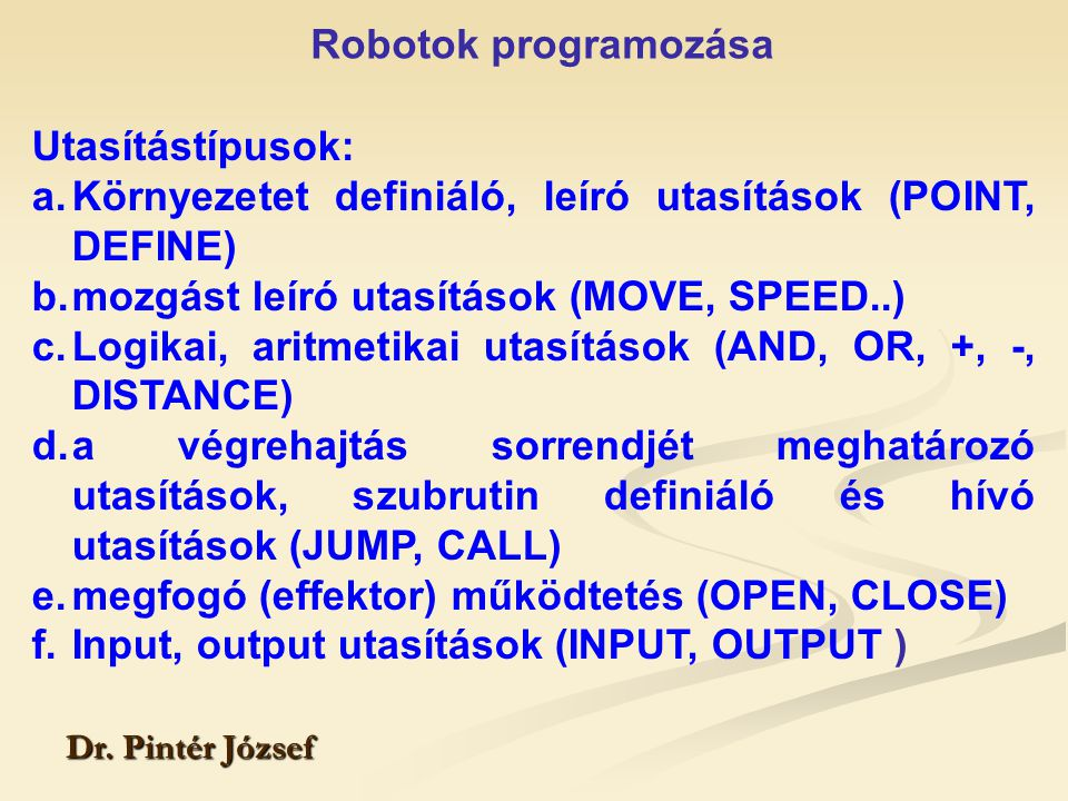 Robotok programozása Dr. Pintér József Utasítástípusok: a.Környezetet definiáló, leíró utasítások (POINT, DEFINE) b.mozgást leíró utasítások (MOVE, SP