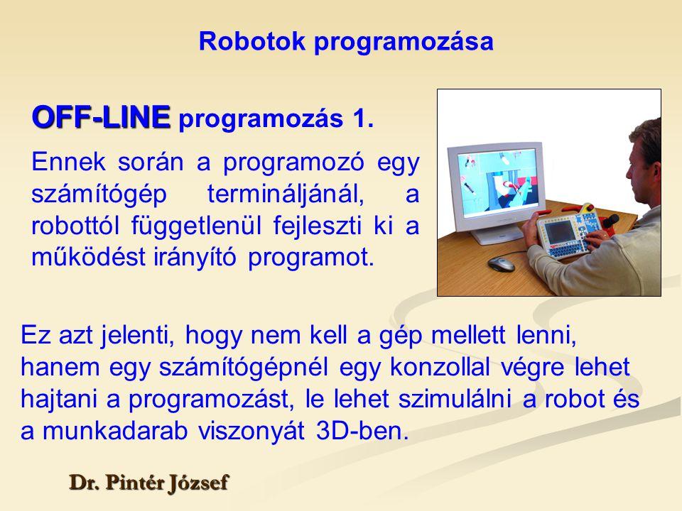 Robotok programozása Dr. Pintér József OFF-LINE OFF-LINE programozás 1. Ennek során a programozó egy számítógép termináljánál, a robottól függetlenül