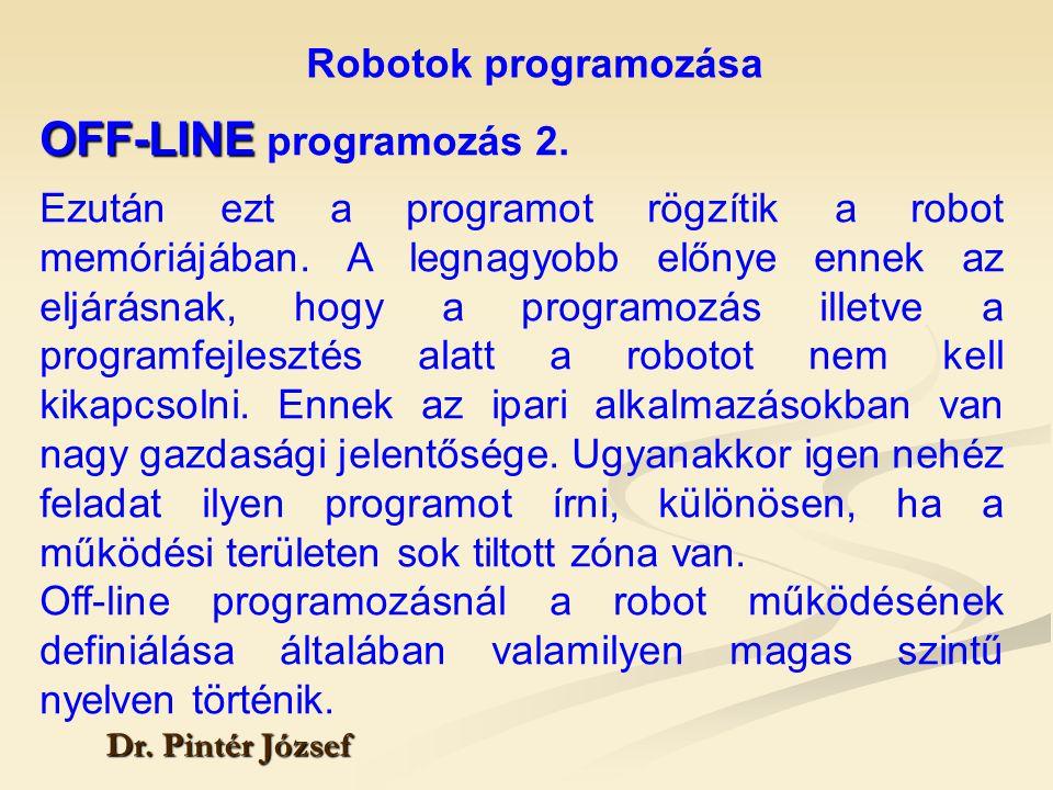 Robotok programozása Dr. Pintér József OFF-LINE OFF-LINE programozás 2. Ezután ezt a programot rögzítik a robot memóriájában. A legnagyobb előnye enne