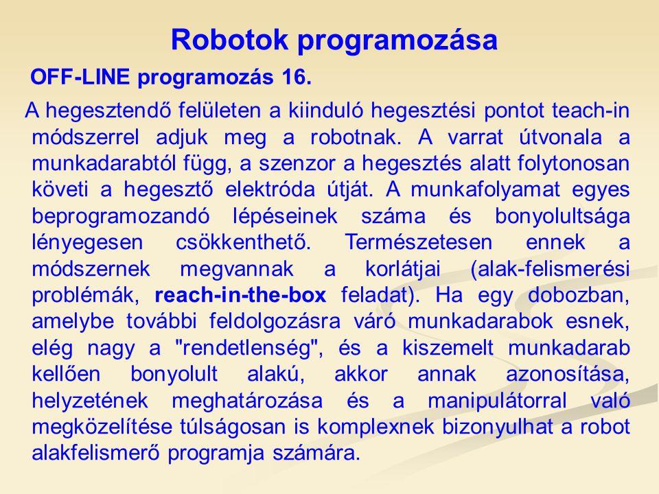 Robotok programozása OFF-LINE programozás 16. A hegesztendő felületen a kiinduló hegesztési pontot teach-in módszerrel adjuk meg a robotnak. A varrat