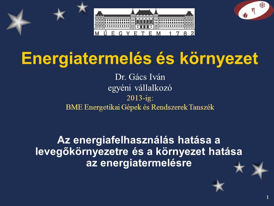 1 Energiatermelés és környezet Az energiafelhasználás hatása a levegőkörnyezetre és a környezet hatása az energiatermelésre Dr. Gács Iván egyéni válla