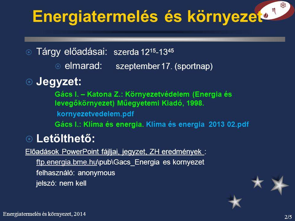 Energiatermelés és környezet, 2014 3/5 Környezetvédelem (Energia és levegőkörnyezet) Energiafelhasználás A környezetvédelem céljai Levegőszennyezők keletkezési folyamatai és leválasztásuk Szennyezőanyagok légköri terjedése Szennyezőhatás értékelése } } Ebben a tantárgyban Másik tantárgyban Környezetvédelem jegyzet tartalma:
