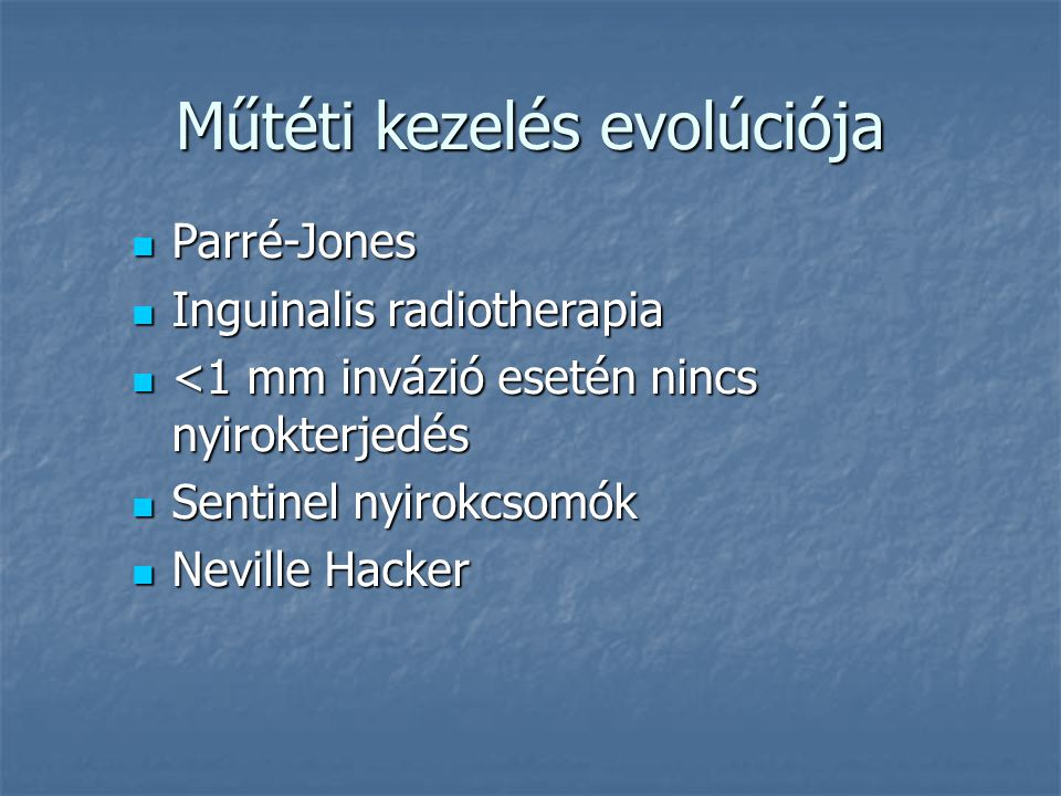 Terjedés 1. Inguinalis és femoralis nyirokcsomók 2. Cloquet/Rosenmüller nyirokcsomók 3. Parailiacalis nyirokcsomók