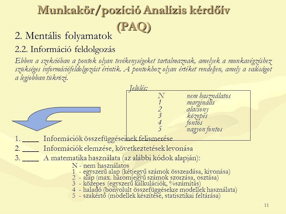 11 2. Mentális folyamatok 2.2. Információ feldolgozás Ebben a szekcióban a pontok olyan tevékenységeket tartalmaznak, amelyek a munkavégzéshez szükség