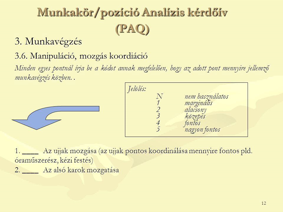 12 3. Munkavégzés 3.6. Manipuláció, mozgás koordiáció Minden egyes pontnál írja be a kódot annak megfelelően, hogy az adott pont mennyire jellemző mun