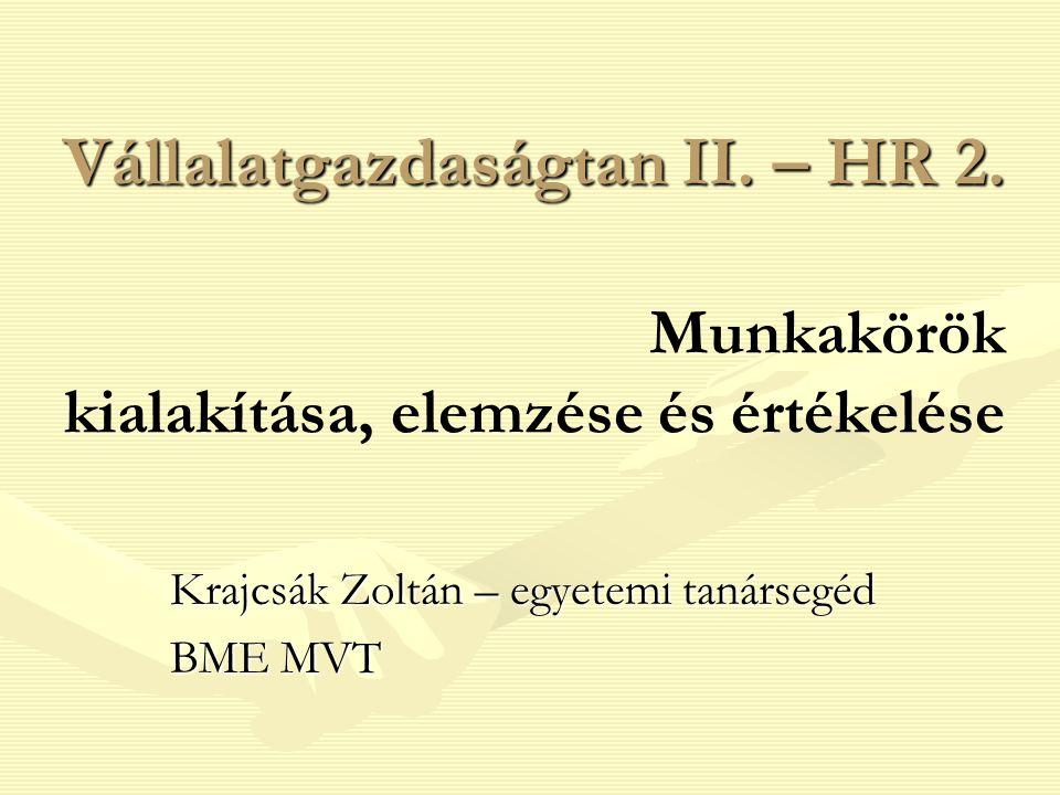 Vállalatgazdaságtan II. – HR 2. Vállalatgazdaságtan II. – HR 2. Munkakörök kialakítása, elemzése és értékelése Krajcsák Zoltán – egyetemi tanársegéd B