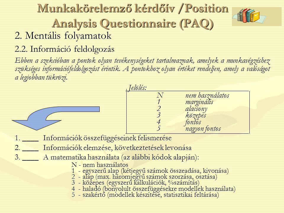2. Mentális folyamatok 2.2. Információ feldolgozás Ebben a szekcióban a pontok olyan tevékenységeket tartalmaznak, amelyek a munkavégzéshez szükséges
