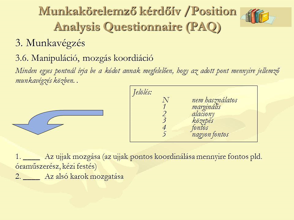 3. Munkavégzés 3.6. Manipuláció, mozgás koordiáció Minden egyes pontnál írja be a kódot annak megfelelően, hogy az adott pont mennyire jellemző munkav