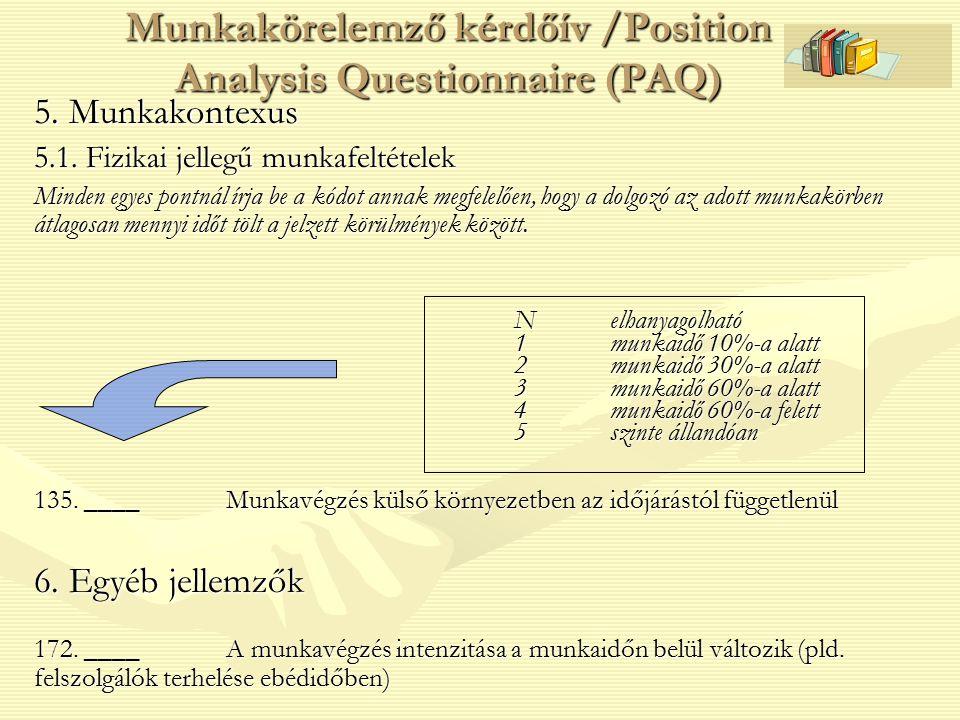 5. Munkakontexus 5.1. Fizikai jellegű munkafeltételek Minden egyes pontnál írja be a kódot annak megfelelően, hogy a dolgozó az adott munkakörben átla