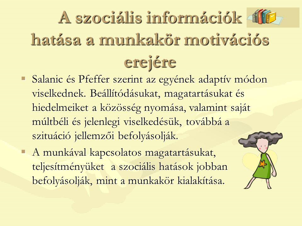A szociális információk hatása a munkakör motivációs erejére  Salanic és Pfeffer szerint az egyének adaptív módon viselkednek. Beállítódásukat, magat