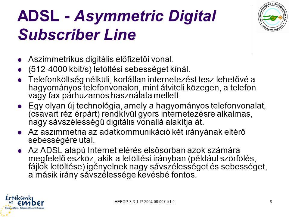 HEFOP 3.3.1–P-2004-06-0071/1.06 ADSL - Asymmetric Digital Subscriber Line Aszimmetrikus digitális előfizetői vonal. (512-4000 kbit/s) letöltési sebess