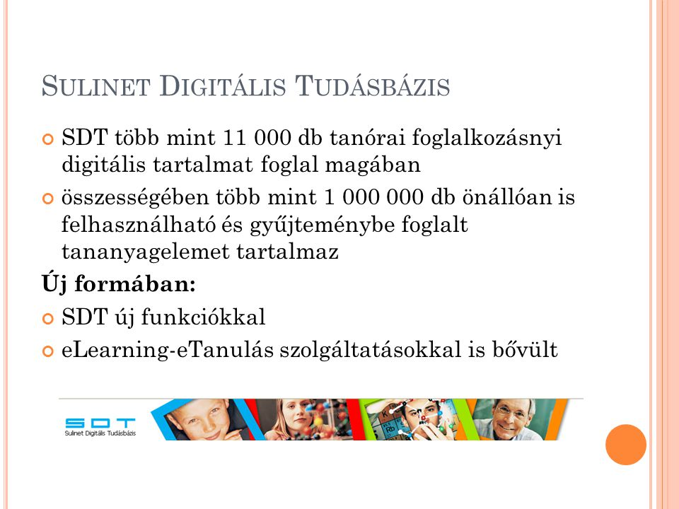 S ULINET D IGITÁLIS T UDÁSBÁZIS SDT több mint 11 000 db tanórai foglalkozásnyi digitális tartalmat foglal magában összességében több mint 1 000 000 db