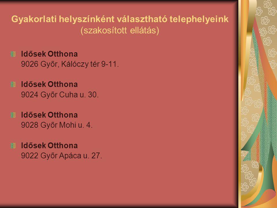 Gyakorlati helyszínként választható telephelyeink (szakosított ellátás) Idősek Otthona 9026 Győr, Kálóczy tér 9-11. Idősek Otthona 9024 Győr Cuha u. 3