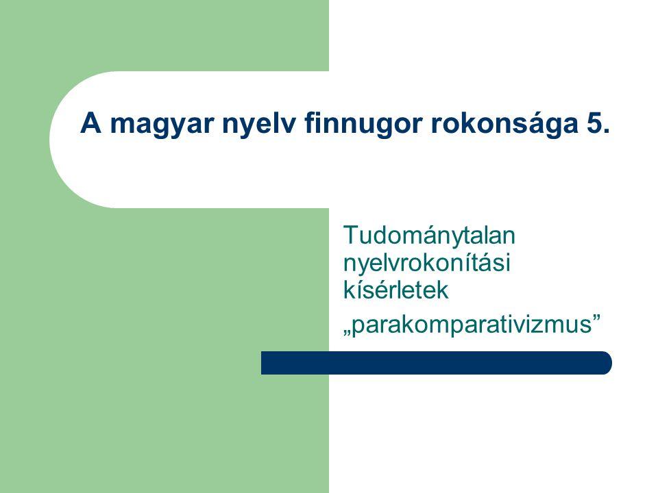 """A magyar nyelv finnugor rokonsága 5. Tudománytalan nyelvrokonítási kísérletek """"parakomparativizmus"""""""