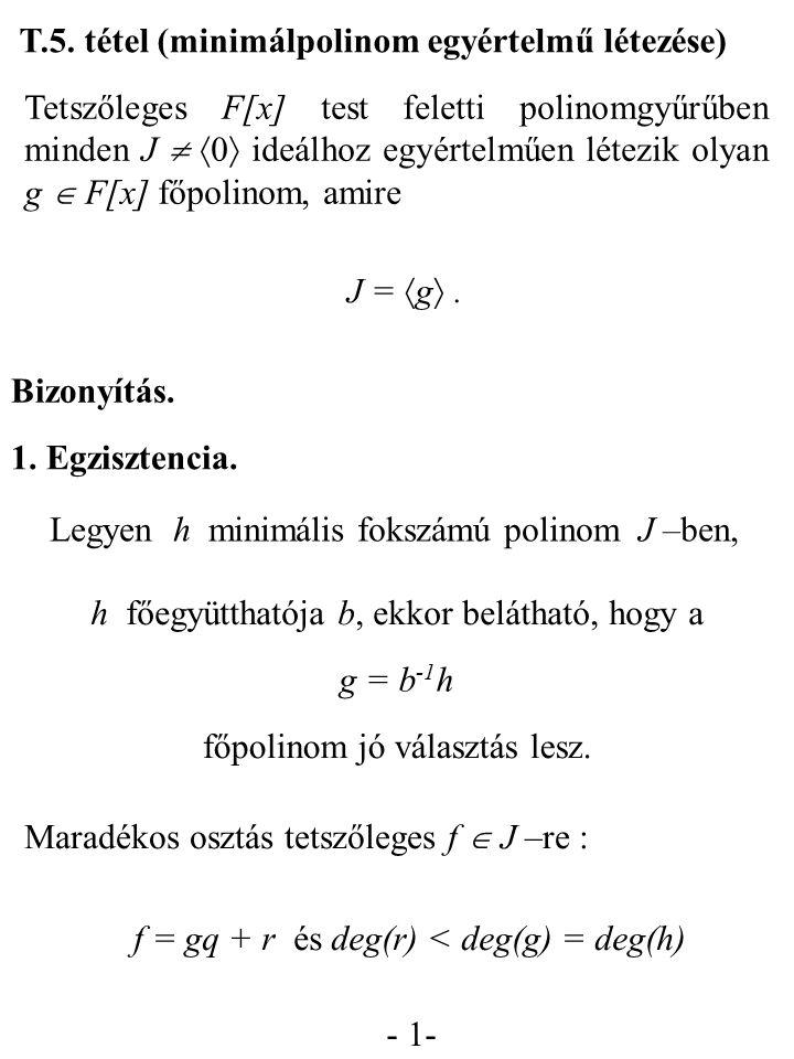- 1- T.5. tétel (minimálpolinom egyértelmű létezése) Tetszőleges F[x] test feletti polinomgyűrűben minden J   0  ideálhoz egyértelműen létezik olya