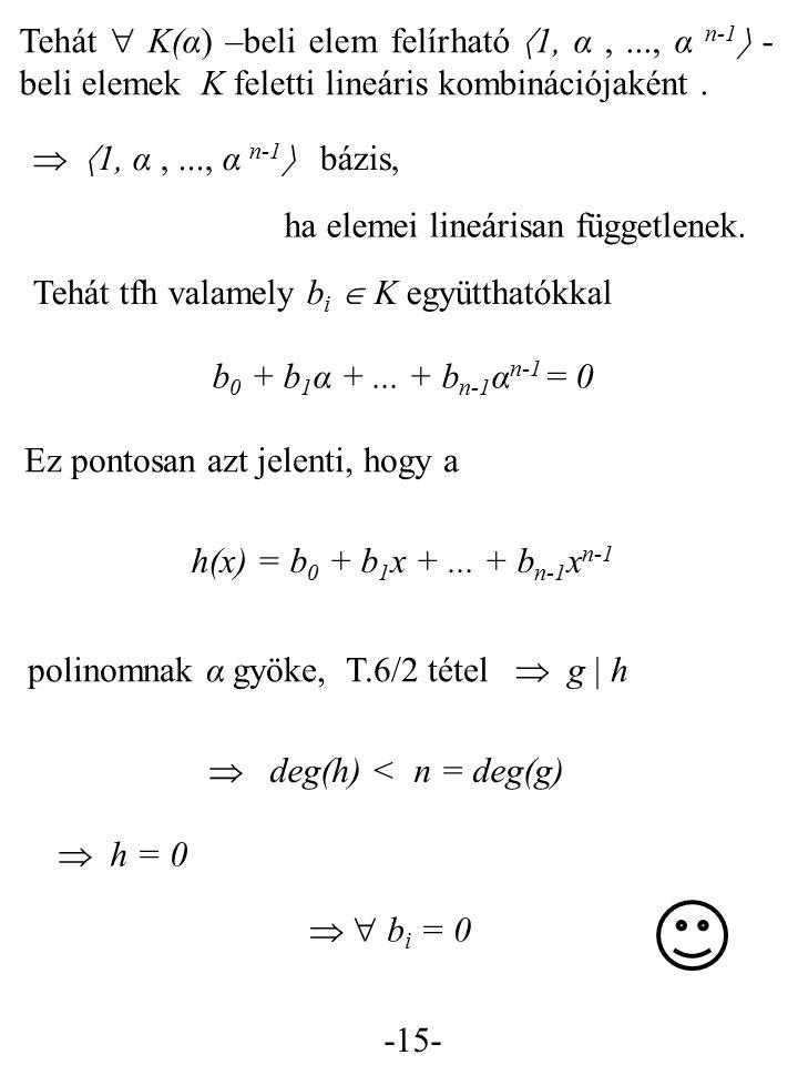-15- Tehát  K(α) –beli elem felírható  1, α,..., α n-1  - beli elemek K feletti lineáris kombinációjaként.   1, α,..., α n-1  bázis, ha elemei l