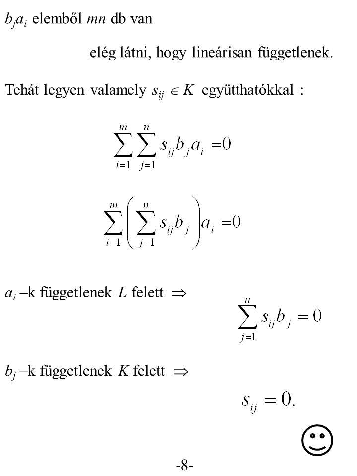 -8- b j a i elemből mn db van elég látni, hogy lineárisan függetlenek. Tehát legyen valamely s ij  K együtthatókkal : a i –k függetlenek L felett  b
