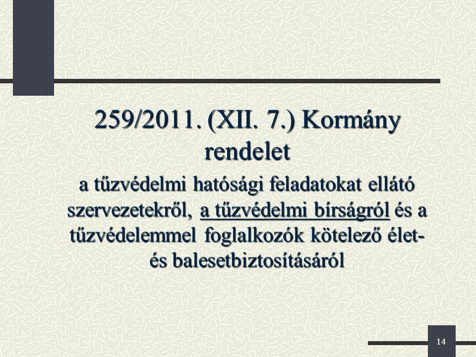 14 259/2011. (XII. 7.) Kormány rendelet a tűzvédelmi hatósági feladatokat ellátó szervezetekről, a tűzvédelmi bírságról és a tűzvédelemmel foglalkozók