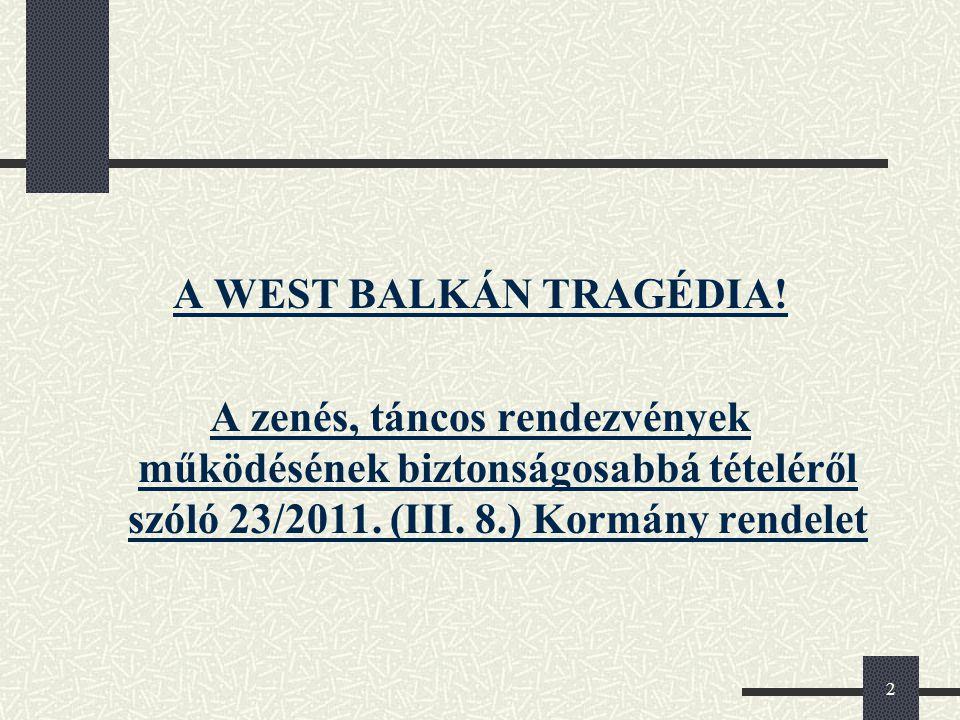 2 A WEST BALKÁN TRAGÉDIA! A zenés, táncos rendezvények működésének biztonságosabbá tételéről szóló 23/2011. (III. 8.) Kormány rendelet