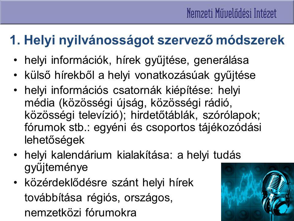 1. Helyi nyilvánosságot szervező módszerek helyi információk, hírek gyűjtése, generálása külső hírekből a helyi vonatkozásúak gyűjtése helyi informáci