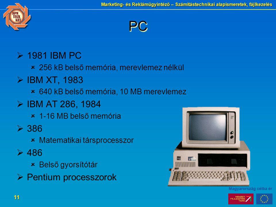 Marketing- és Reklámügyintéző – Számítástechnikai alapismeretek, fájlkezelés 11 PCPC  1981 IBM PC  256 kB belső memória, merevlemez nélkül  IBM XT,